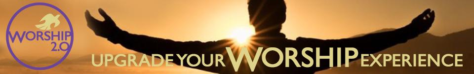 Worship 2.0 - Upgrade your worship experience